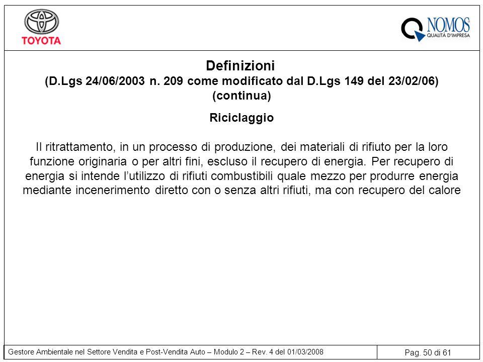 Pag. 50 di 61 Gestore Ambientale nel Settore Vendita e Post-Vendita Auto – Modulo 2 – Rev. 4 del 01/03/2008 Riciclaggio Il ritrattamento, in un proces