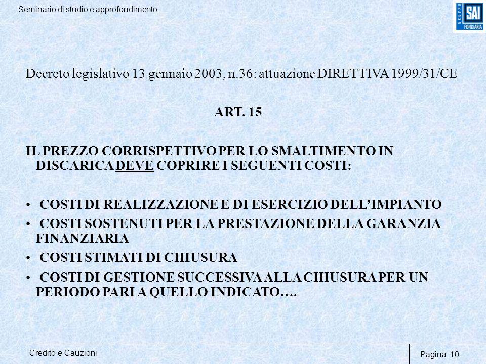Pagina: 10 Credito e Cauzioni Seminario di studio e approfondimento Decreto legislativo 13 gennaio 2003, n.36: attuazione DIRETTIVA 1999/31/CE ART. 15