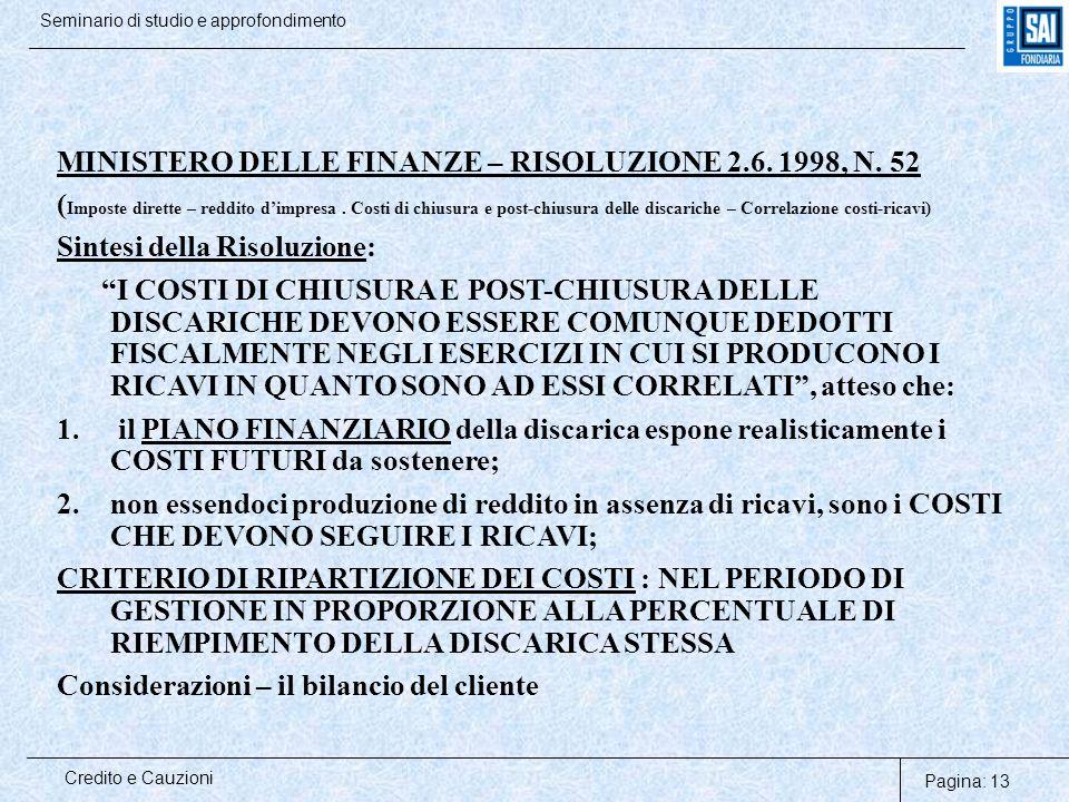 Pagina: 13 Credito e Cauzioni Seminario di studio e approfondimento MINISTERO DELLE FINANZE – RISOLUZIONE 2.6. 1998, N. 52 ( Imposte dirette – reddito