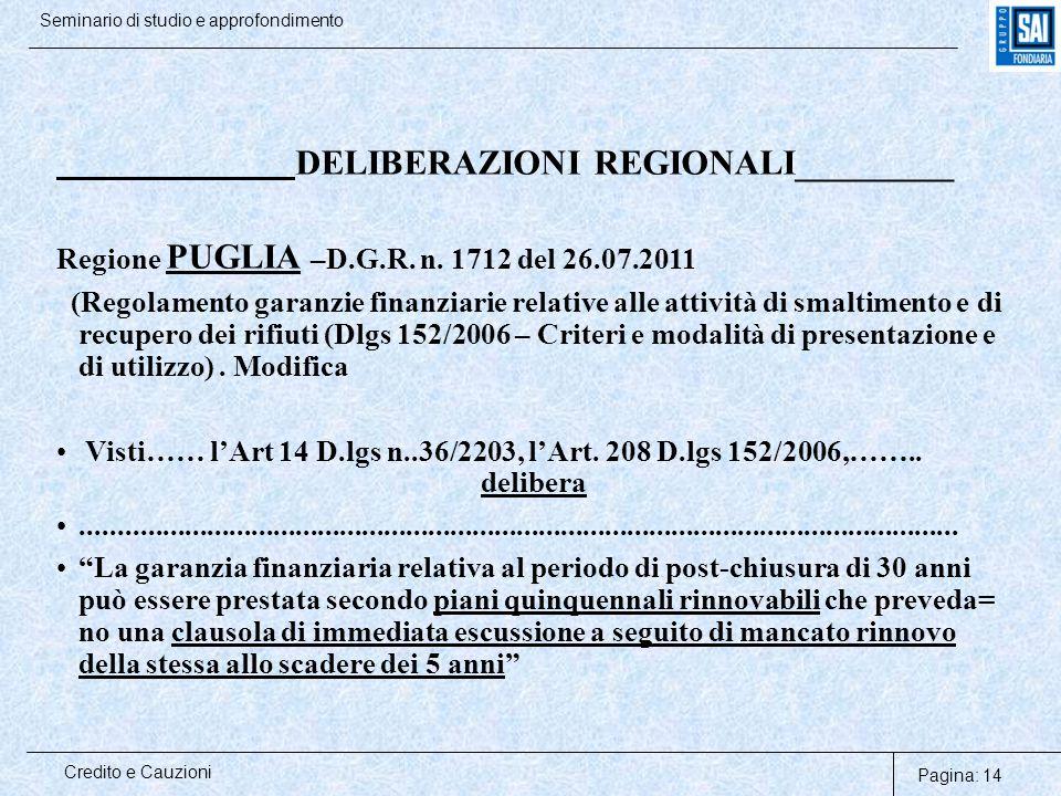 Pagina: 14 Credito e Cauzioni Seminario di studio e approfondimento DELIBERAZIONI REGIONALI_________ Regione PUGLIA –D.G.R. n. 1712 del 26.07.2011 (Re