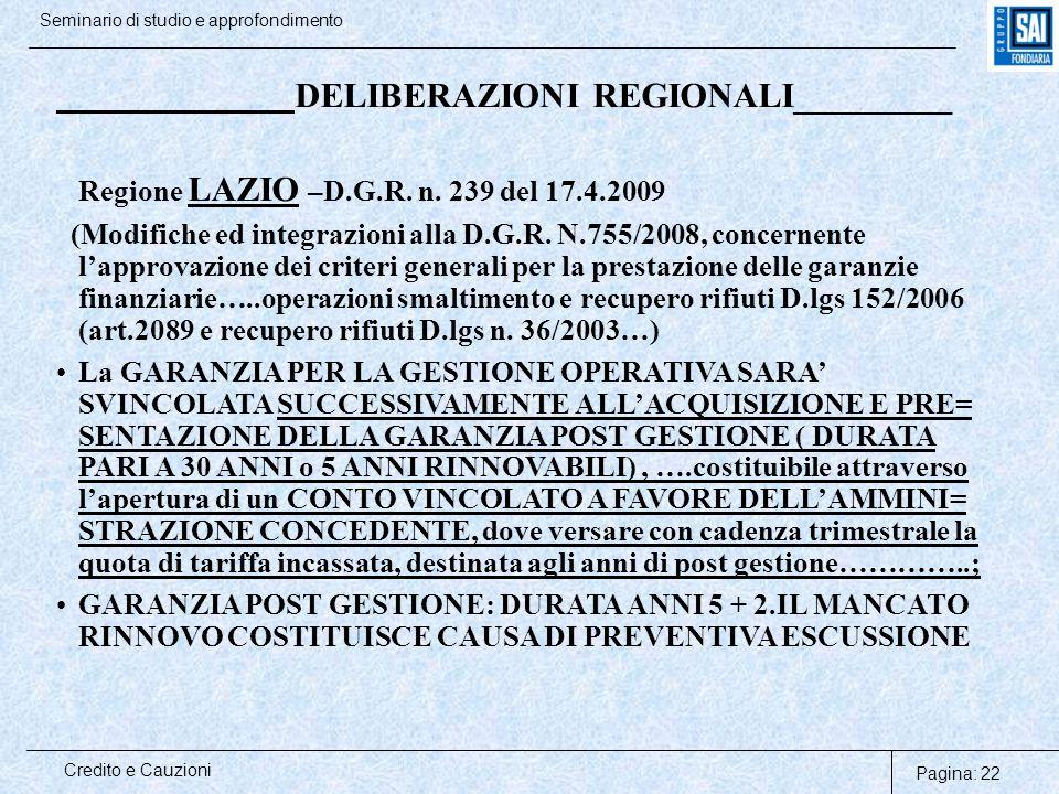 Pagina: 22 Credito e Cauzioni Seminario di studio e approfondimento DELIBERAZIONI REGIONALI_________ Regione LAZIO –D.G.R. n. 239 del 17.4.2009 (Modif