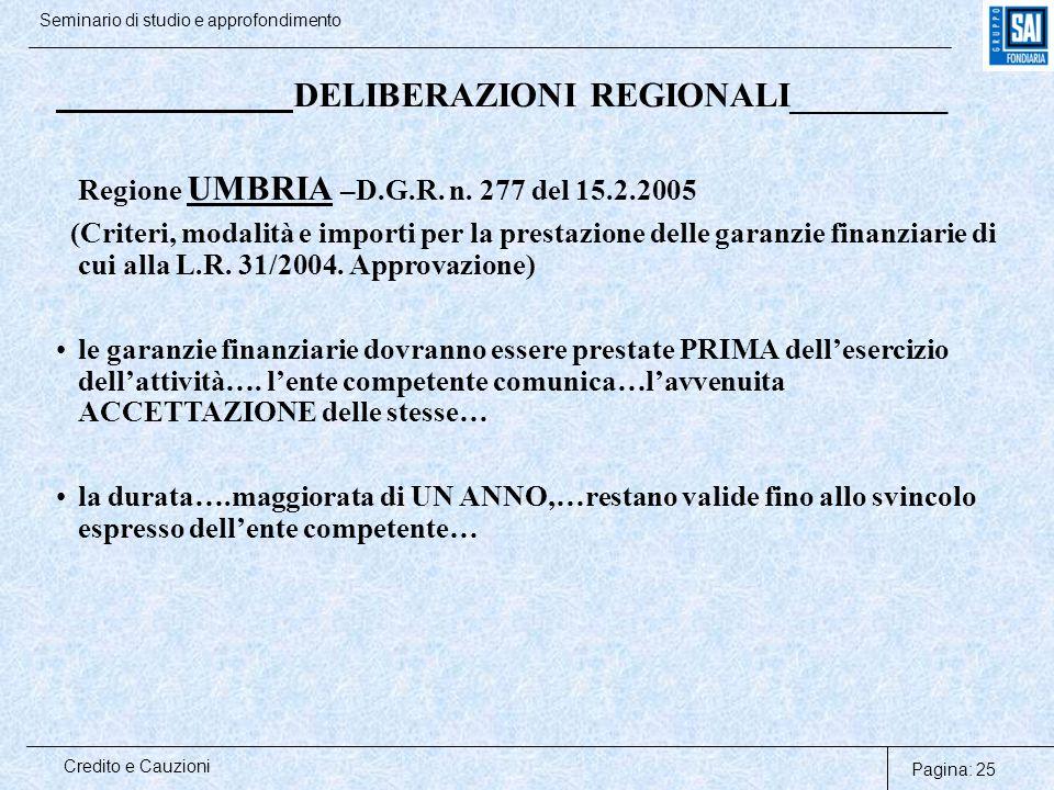 Pagina: 25 Credito e Cauzioni Seminario di studio e approfondimento DELIBERAZIONI REGIONALI_________ Regione UMBRIA –D.G.R. n. 277 del 15.2.2005 (Crit