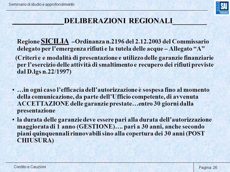 Pagina: 26 Credito e Cauzioni Seminario di studio e approfondimento DELIBERAZIONI REGIONALI_________ Regione SICILIA –Ordinanza n.2196 del 2.12.2003 d