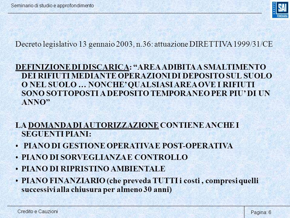 Pagina: 6 Credito e Cauzioni Seminario di studio e approfondimento Decreto legislativo 13 gennaio 2003, n.36: attuazione DIRETTIVA 1999/31/CE DEFINIZI