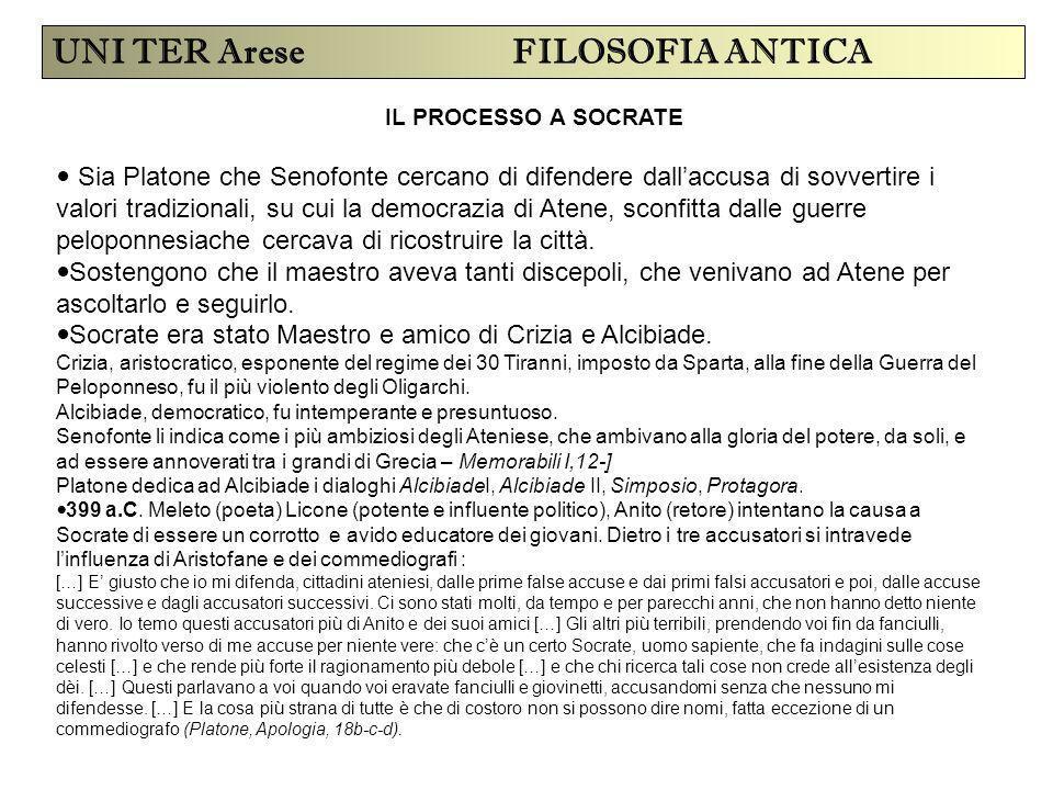IL PROCESSO A SOCRATE UNI TER Arese FILOSOFIA ANTICA Sia Platone che Senofonte cercano di difendere dall'accusa di sovvertire i valori tradizionali, s