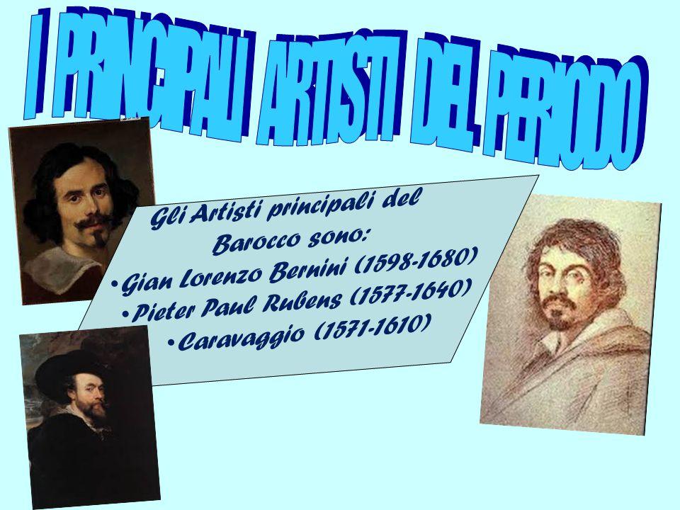 Gli Artisti principali del Barocco sono: Gian Lorenzo Bernini (1598-1680) Pieter Paul Rubens (1577-1640) Caravaggio (1571-1610)