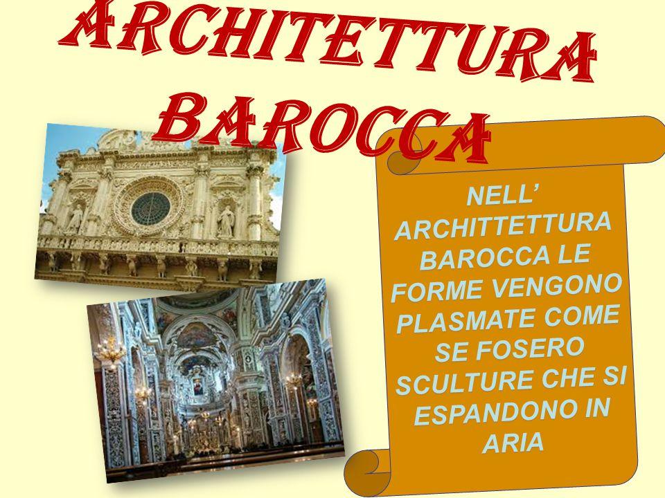 NELL' ARCHITTETTURA BAROCCA LE FORME VENGONO PLASMATE COME SE FOSERO SCULTURE CHE SI ESPANDONO IN ARIA ARCHITETTURA BAROCCA
