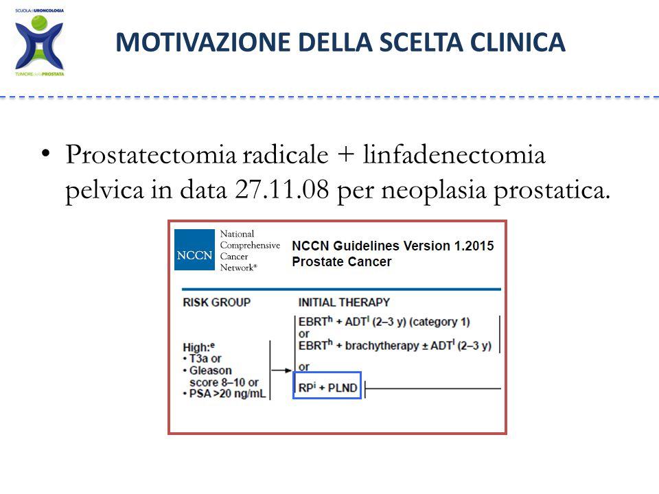 Prostatectomia radicale + linfadenectomia pelvica in data 27.11.08 per neoplasia prostatica.