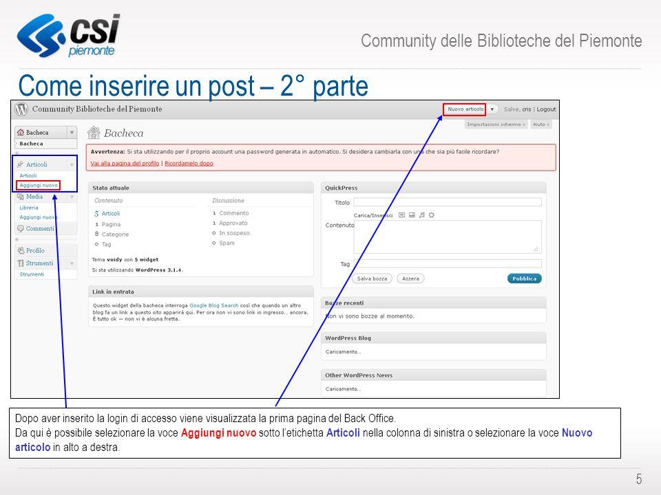 Community delle Biblioteche del Piemonte 5 Come inserire un post – 2° parte Dopo aver inserito la login di accesso viene visualizzata la prima pagina del Back Office.