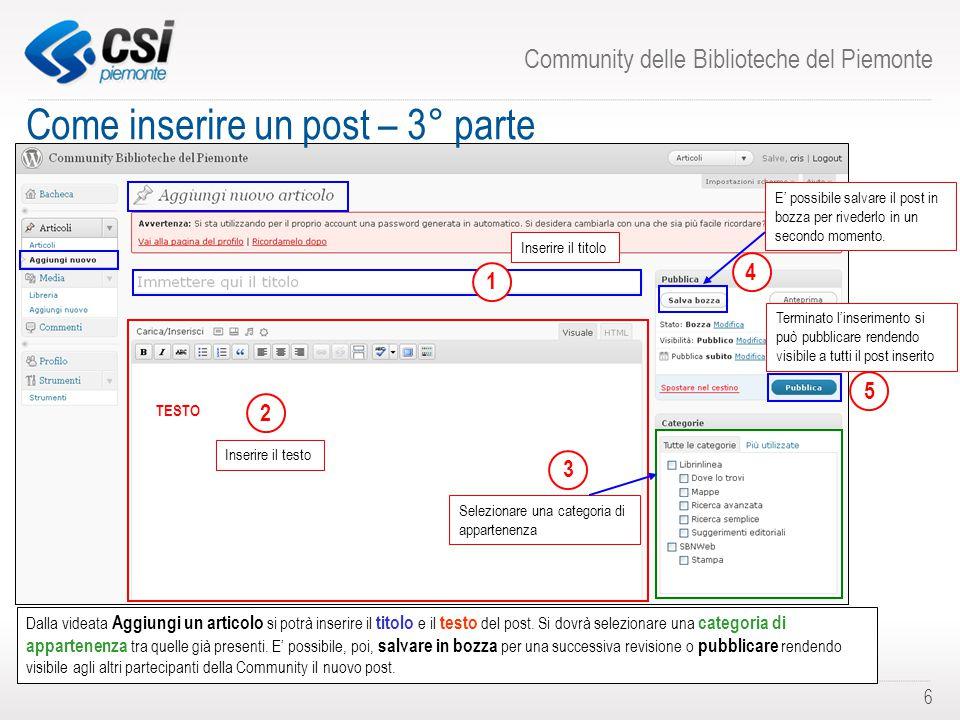Community delle Biblioteche del Piemonte 6 Come inserire un post – 3° parte Dalla videata Aggiungi un articolo si potrà inserire il titolo e il testo del post.
