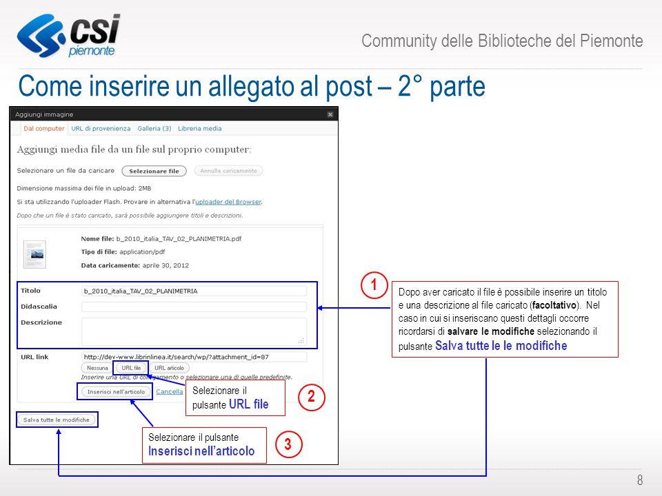 Community delle Biblioteche del Piemonte 8 Come inserire un allegato al post – 2° parte Dopo aver caricato il file è possibile inserire un titolo e una descrizione al file caricato ( facoltativo ).