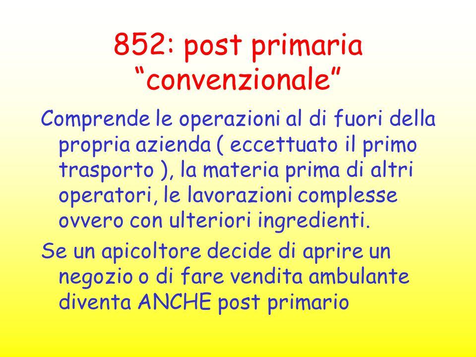 """852: post primaria """"convenzionale"""" Comprende le operazioni al di fuori della propria azienda ( eccettuato il primo trasporto ), la materia prima di al"""