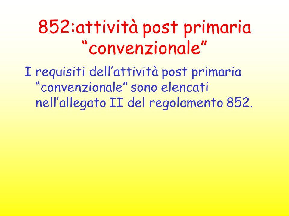 """852:attività post primaria """"convenzionale"""" I requisiti dell'attività post primaria """"convenzionale"""" sono elencati nell'allegato II del regolamento 852."""