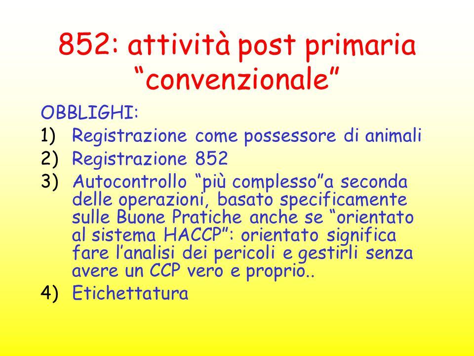 """852: attività post primaria """"convenzionale"""" OBBLIGHI: 1)Registrazione come possessore di animali 2)Registrazione 852 3)Autocontrollo """"più complesso""""a"""