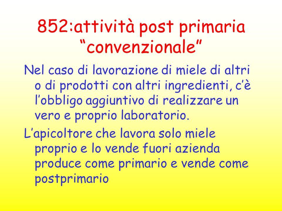 """852:attività post primaria """"convenzionale"""" Nel caso di lavorazione di miele di altri o di prodotti con altri ingredienti, c'è l'obbligo aggiuntivo di"""