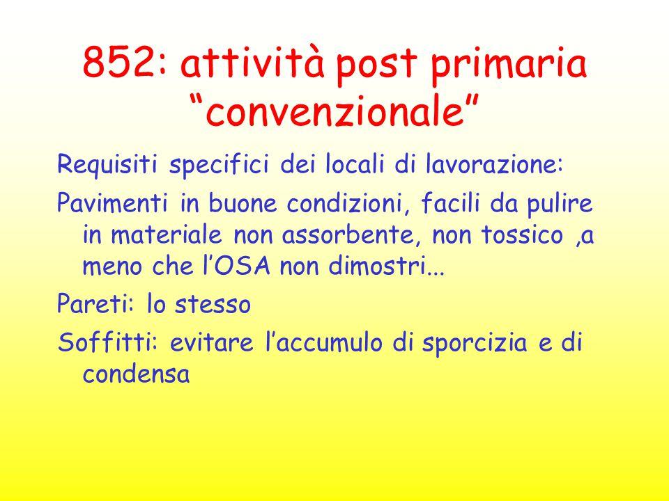 """852: attività post primaria """"convenzionale"""" Requisiti specifici dei locali di lavorazione: Pavimenti in buone condizioni, facili da pulire in material"""