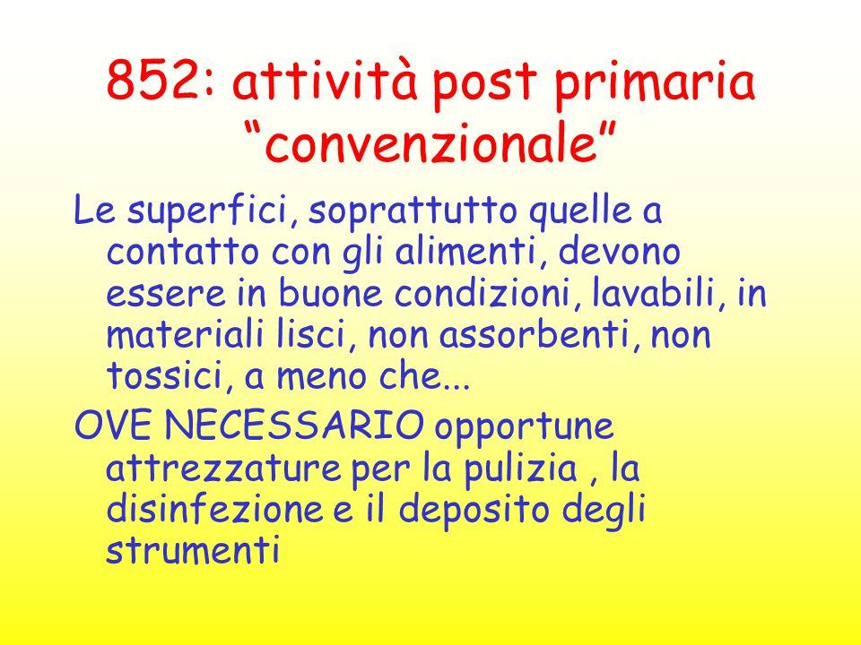 """852: attività post primaria """"convenzionale"""" Le superfici, soprattutto quelle a contatto con gli alimenti, devono essere in buone condizioni, lavabili,"""
