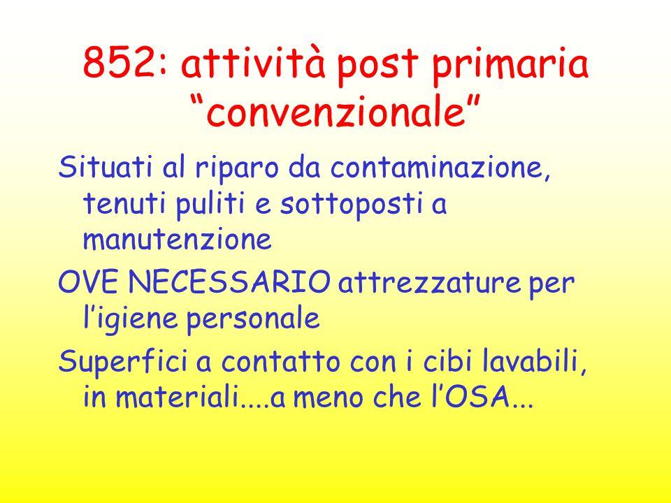 """852: attività post primaria """"convenzionale"""" Situati al riparo da contaminazione, tenuti puliti e sottoposti a manutenzione OVE NECESSARIO attrezzature"""