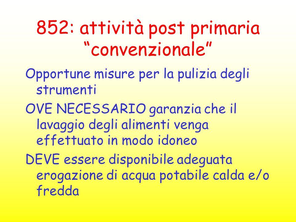 """852: attività post primaria """"convenzionale"""" Opportune misure per la pulizia degli strumenti OVE NECESSARIO garanzia che il lavaggio degli alimenti ven"""