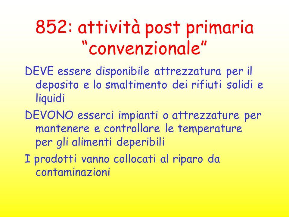 """852: attività post primaria """"convenzionale"""" DEVE essere disponibile attrezzatura per il deposito e lo smaltimento dei rifiuti solidi e liquidi DEVONO"""