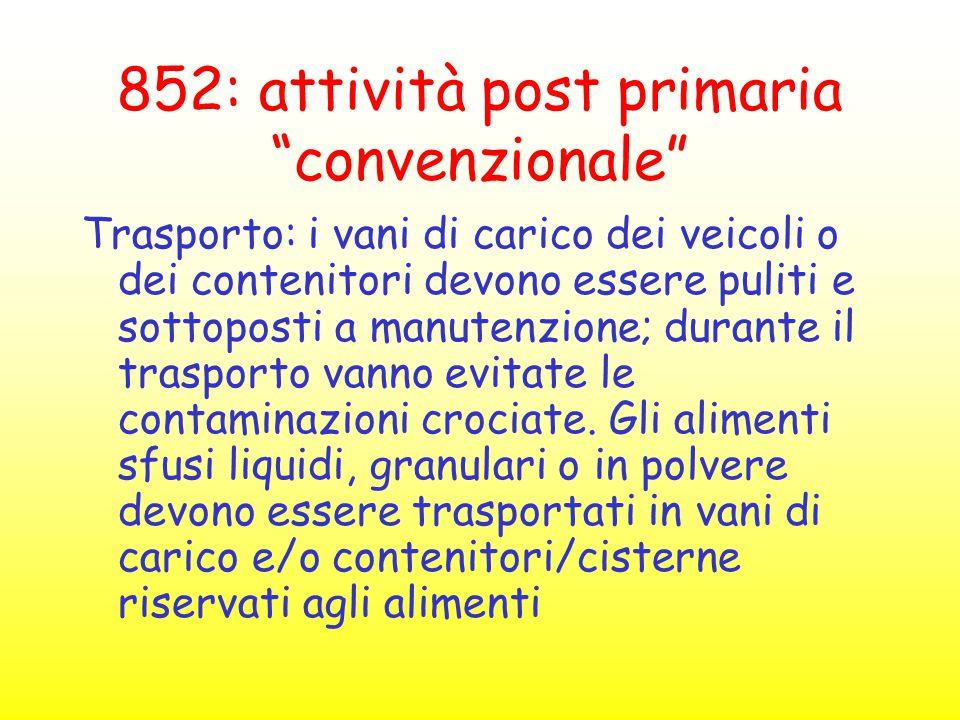 """852: attività post primaria """"convenzionale"""" Trasporto: i vani di carico dei veicoli o dei contenitori devono essere puliti e sottoposti a manutenzione"""