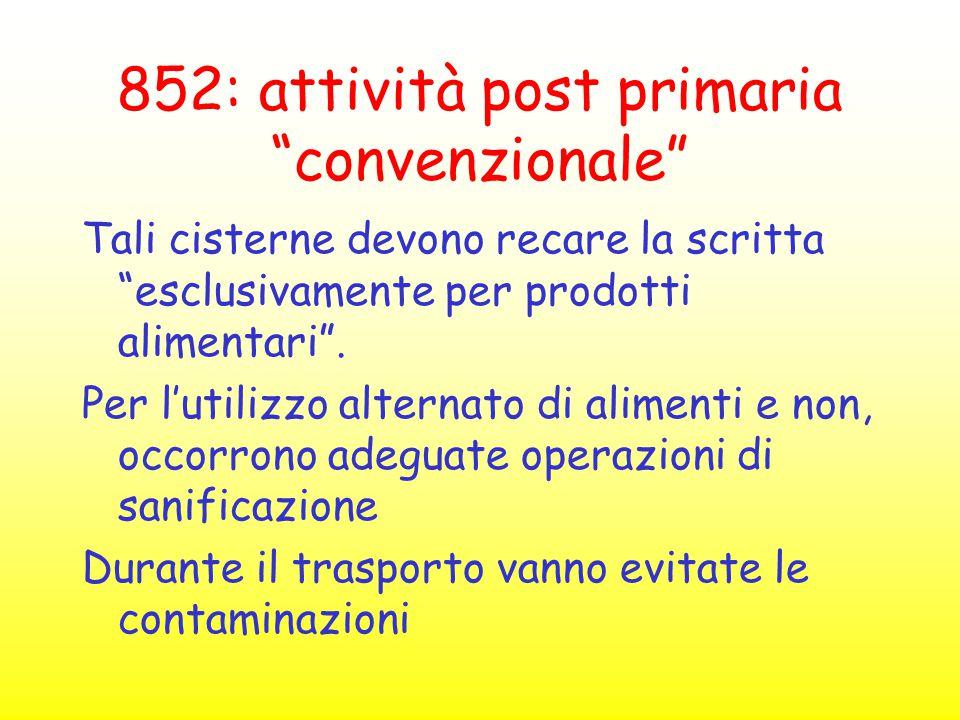 """852: attività post primaria """"convenzionale"""" Tali cisterne devono recare la scritta """"esclusivamente per prodotti alimentari"""". Per l'utilizzo alternato"""