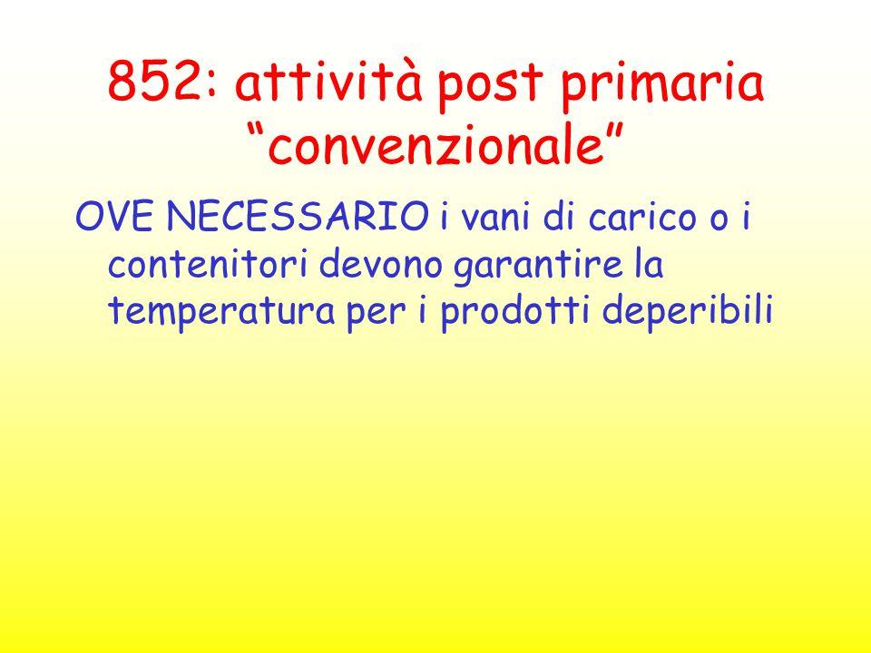 """852: attività post primaria """"convenzionale"""" OVE NECESSARIO i vani di carico o i contenitori devono garantire la temperatura per i prodotti deperibili"""