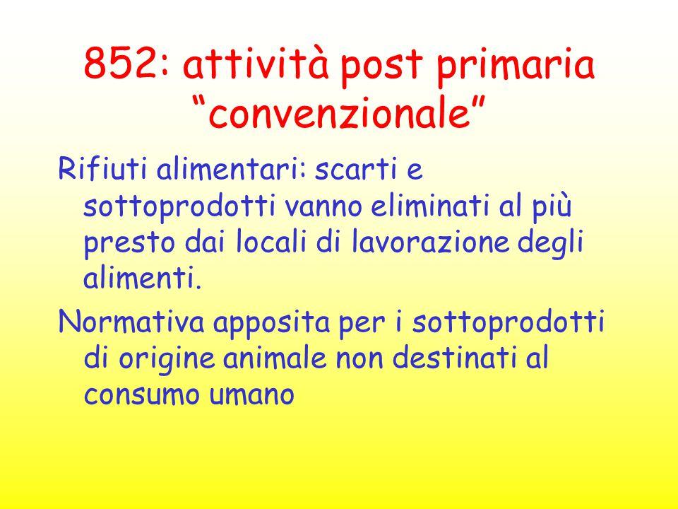 """852: attività post primaria """"convenzionale"""" Rifiuti alimentari: scarti e sottoprodotti vanno eliminati al più presto dai locali di lavorazione degli a"""