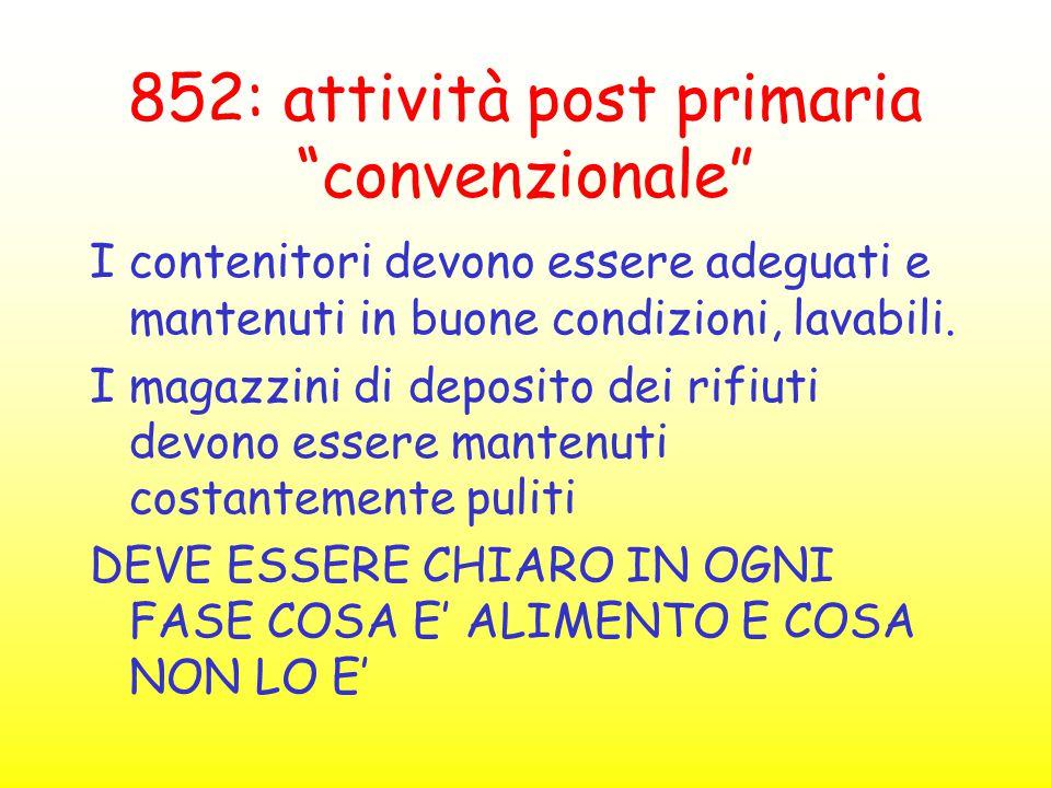 """852: attività post primaria """"convenzionale"""" I contenitori devono essere adeguati e mantenuti in buone condizioni, lavabili. I magazzini di deposito de"""