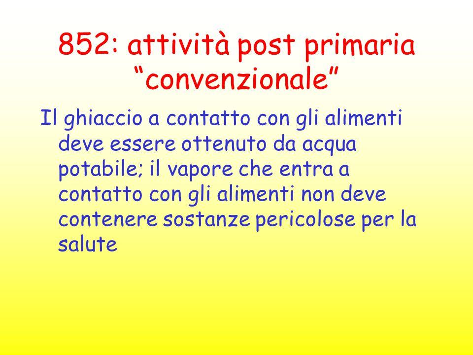 """852: attività post primaria """"convenzionale"""" Il ghiaccio a contatto con gli alimenti deve essere ottenuto da acqua potabile; il vapore che entra a cont"""