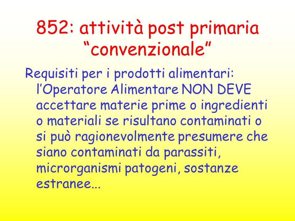 """852: attività post primaria """"convenzionale"""" Requisiti per i prodotti alimentari: l'Operatore Alimentare NON DEVE accettare materie prime o ingredienti"""
