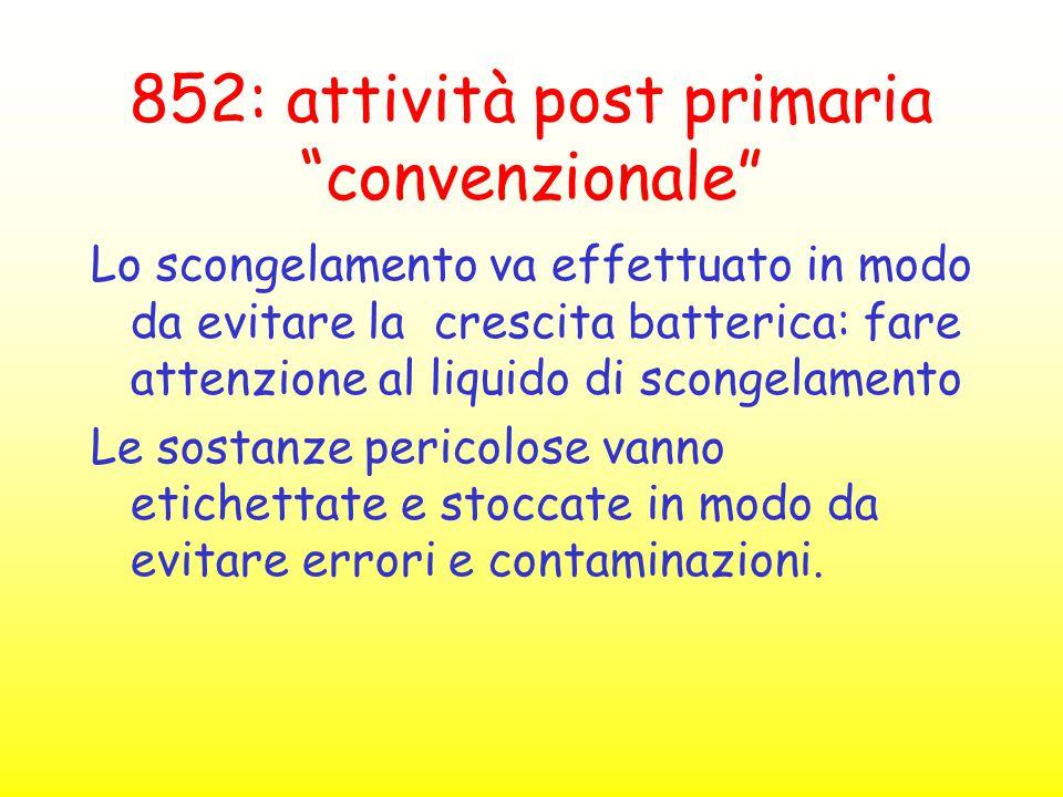 """852: attività post primaria """"convenzionale"""" Lo scongelamento va effettuato in modo da evitare la crescita batterica: fare attenzione al liquido di sco"""