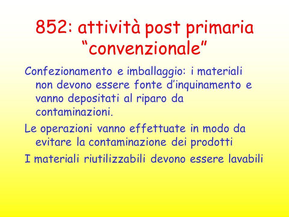 """852: attività post primaria """"convenzionale"""" Confezionamento e imballaggio: i materiali non devono essere fonte d'inquinamento e vanno depositati al ri"""