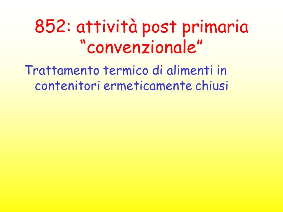 """852: attività post primaria """"convenzionale"""" Trattamento termico di alimenti in contenitori ermeticamente chiusi"""