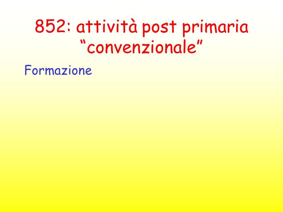 """852: attività post primaria """"convenzionale"""" Formazione"""