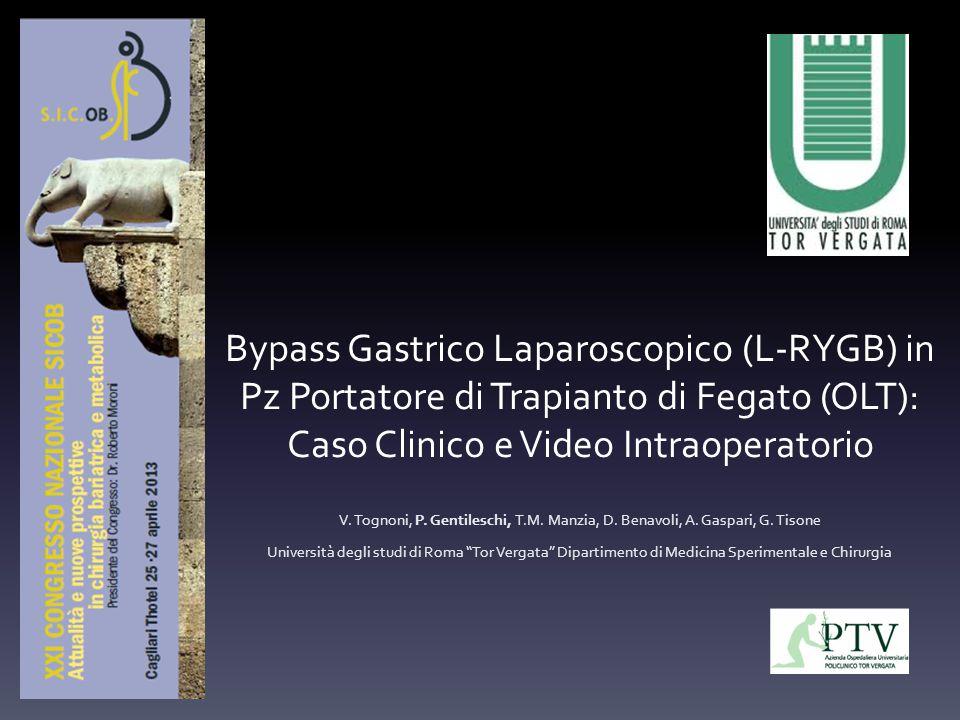 Bypass Gastrico Laparoscopico (L-RYGB) in Pz Portatore di Trapianto di Fegato (OLT): Caso Clinico e Video Intraoperatorio V. Tognoni, P. Gentileschi,