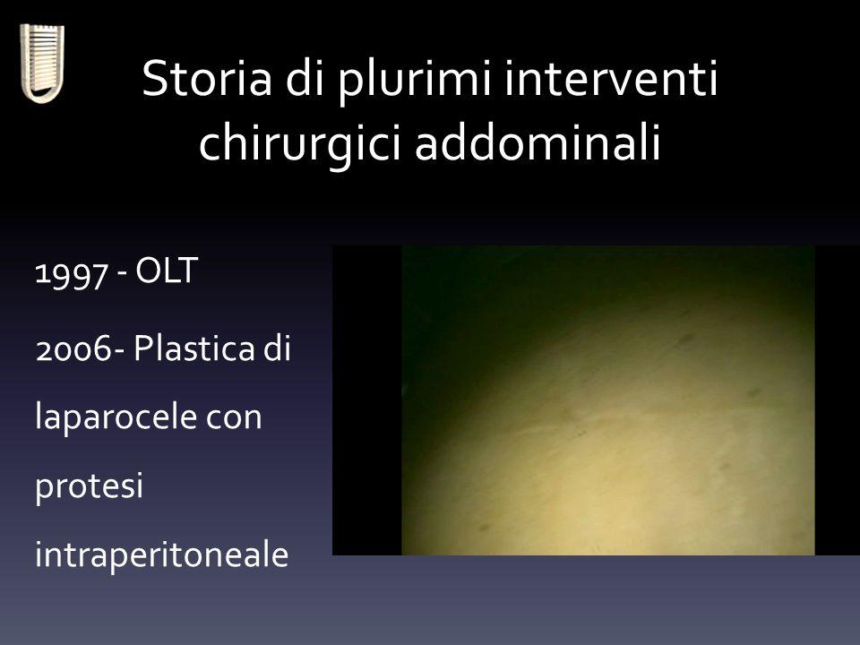 1997 - OLT 2006- Plastica di laparocele con protesi intraperitoneale Storia di plurimi interventi chirurgici addominali