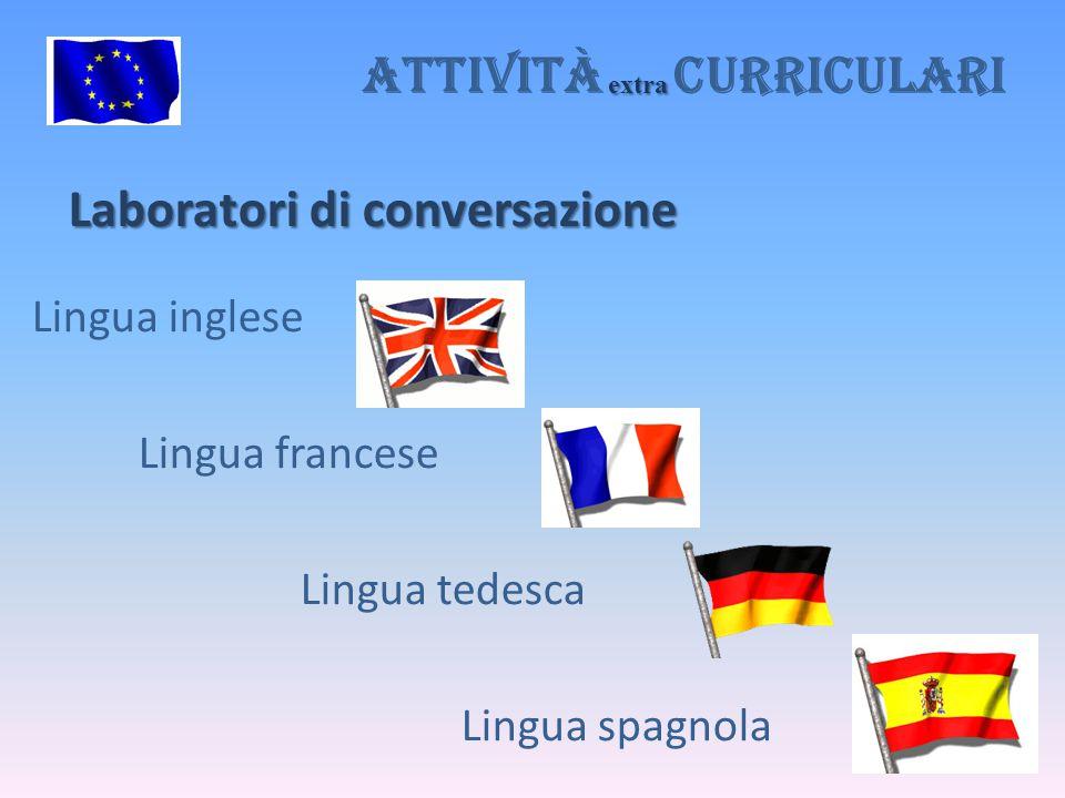 Laboratori di conversazione extra Attività extra curriculari Lingua inglese Lingua francese Lingua tedesca Lingua spagnola