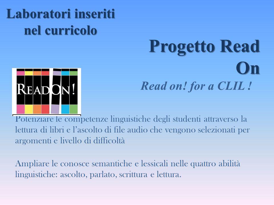 Progetto Read On Progetto Read On Read on! for a CLIL ! Potenziare le competenze linguistiche degli studenti attraverso la lettura di libri e l'ascolt