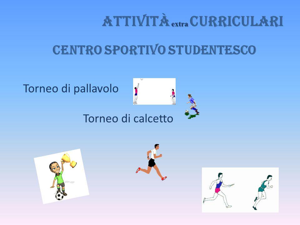 Centro Sportivo Studentesco Torneo di pallavolo Torneo di calcetto extra Attività extra curriculari