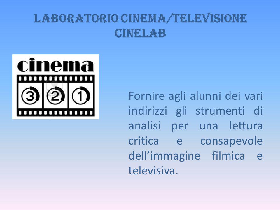 Laboratorio Cinema/Televisione CINELAB Fornire agli alunni dei vari indirizzi gli strumenti di analisi per una lettura critica e consapevole dell'imma