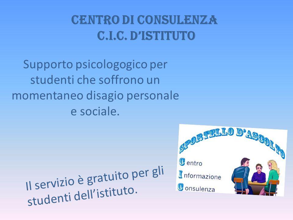 Centro di consulenza C.I.C. d'ISTITUTO Supporto psicologogico per studenti che soffrono un momentaneo disagio personale e sociale. Il servizio è gratu