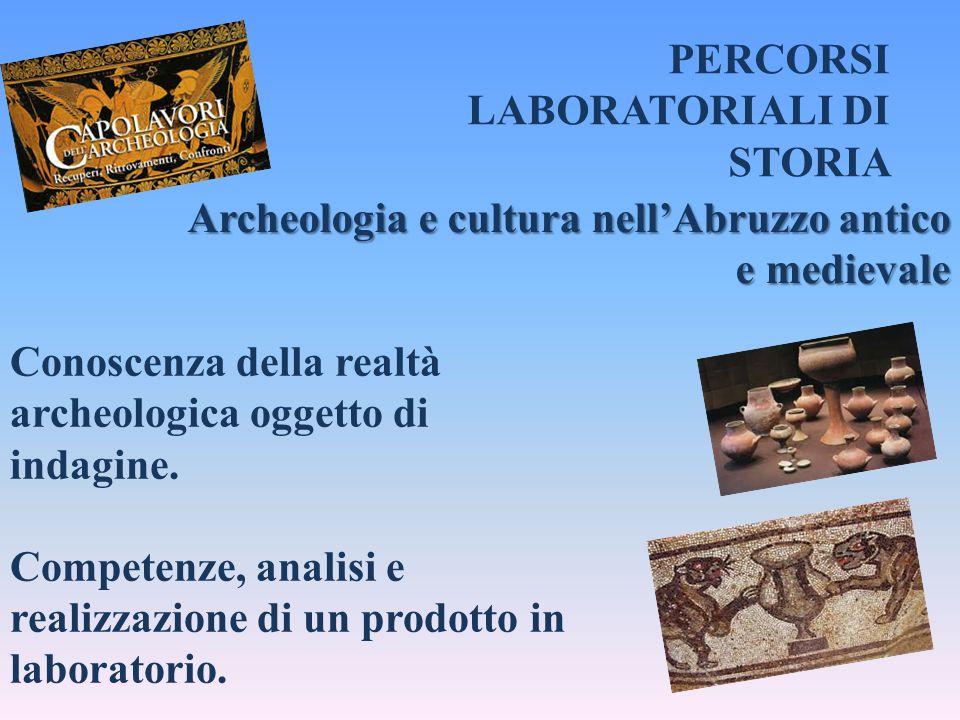 Archeologia e cultura nell'Abruzzo antico e medievale Conoscenza della realtà archeologica oggetto di indagine. Competenze, analisi e realizzazione di