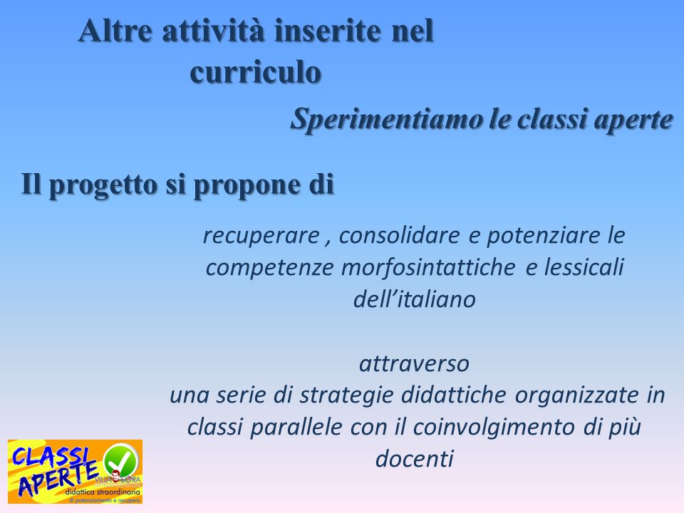 recuperare, consolidare e potenziare le competenze morfosintattiche e lessicali dell'italiano attraverso una serie di strategie didattiche organizzate