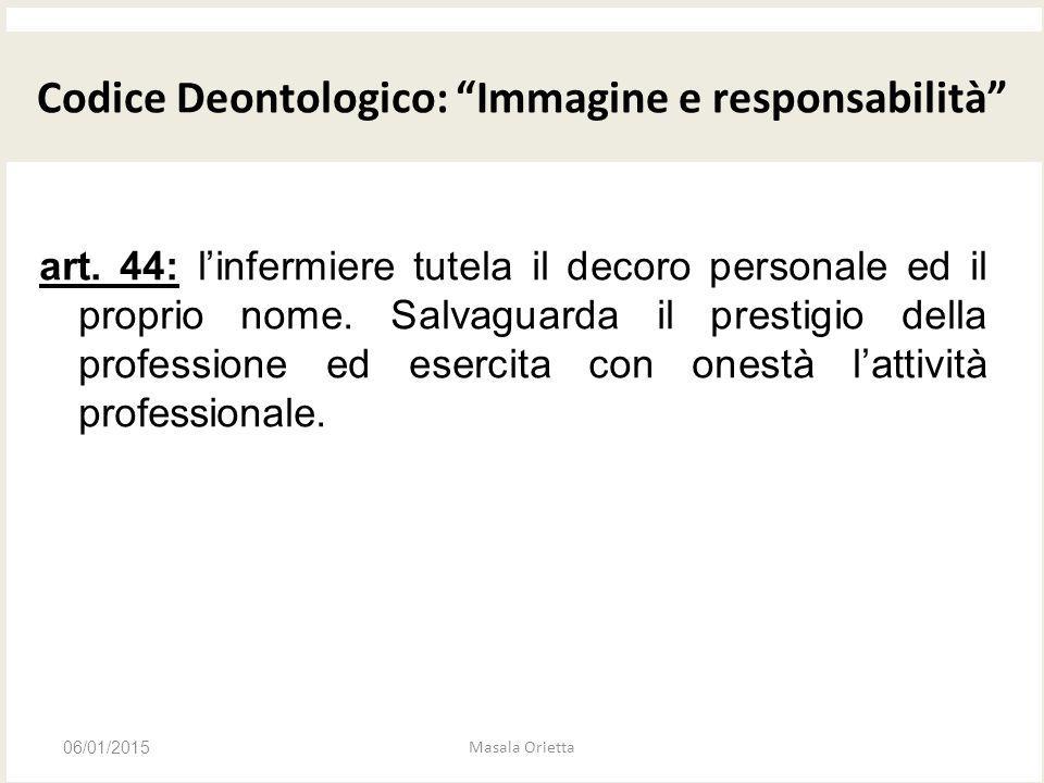 CODICE DEONTOLOGICO art. 44: l'infermiere tutela il decoro personale ed il proprio nome. Salvaguarda il prestigio della professione ed esercita con on