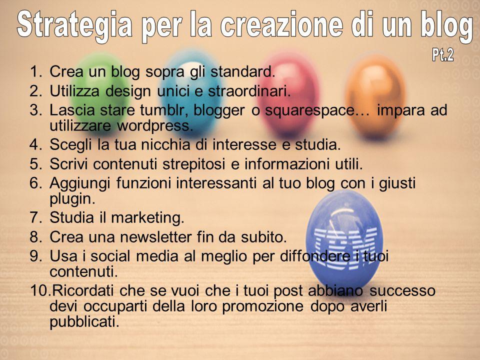 1.Crea un blog sopra gli standard. 2.Utilizza design unici e straordinari.