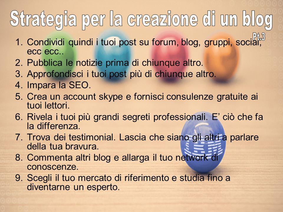 1.Condividi quindi i tuoi post su forum, blog, gruppi, social, ecc ecc..