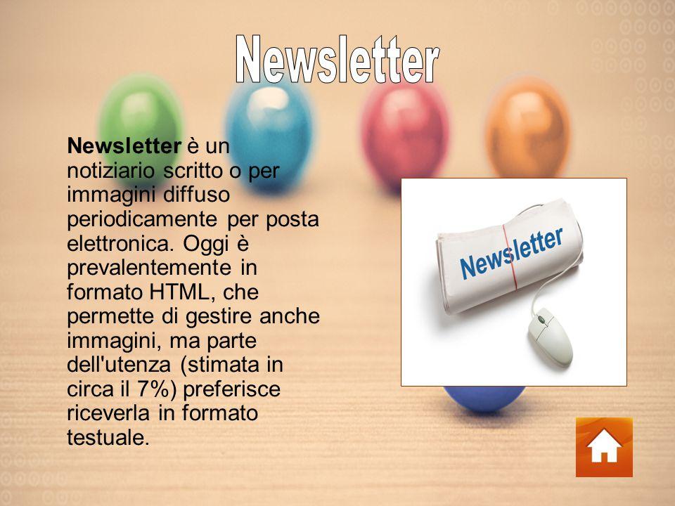 Newsletter è un notiziario scritto o per immagini diffuso periodicamente per posta elettronica.