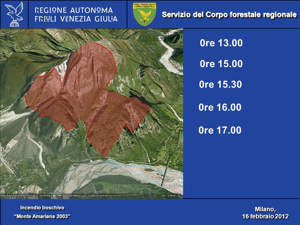 Servizio del Corpo forestale regionale Incendio boschivo Monte Amariana 2003 Incendio boschivo Monte Amariana 2003 Milano, 16 febbraio 2012 Milano, 16 febbraio 2012 0re 13.00 0re 15.00 0re 15.30 0re 16.00 0re 17.00