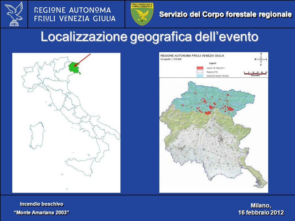 Servizio del Corpo forestale regionale Incendio boschivo Monte Amariana 2003 Incendio boschivo Monte Amariana 2003 Milano, 16 febbraio 2012 Milano, 16 febbraio 2012 Localizzazione geografica dell'evento